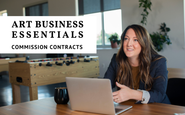 Art Business Essentials: Commission Contracts for Artists