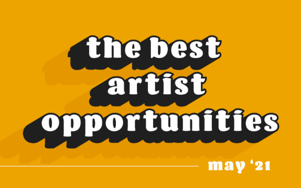 Monthly Art Opportunities: The Best Grants, Residencies & Calls in May