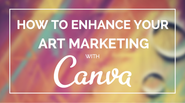 How to Enhance Your Art Marketing with Canva