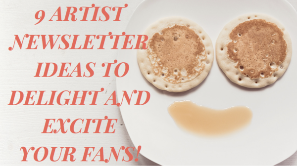 9 Artist Newsletter Ideas to Delight and Excite Your Fans