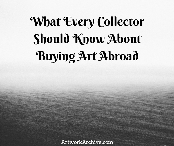 What Every Collector Should Know About Buying Art Abroad