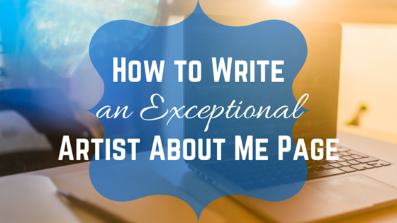 How to Write an Exceptional Artist About Me Page