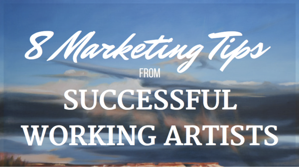 8 Marketing Tips from Successful Working Artists
