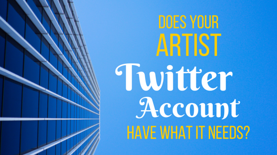 Does Your Artist Twitter Account Have What It Needs?