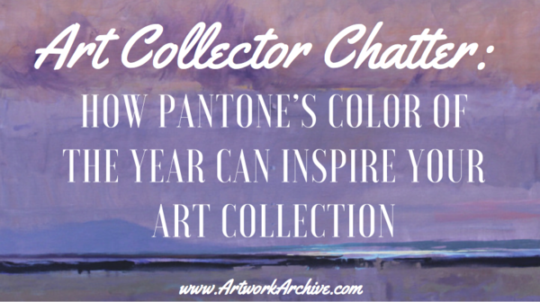 Art Collector Chatter: How Pantone's Color of the Year Can Inspire Your Art Collection