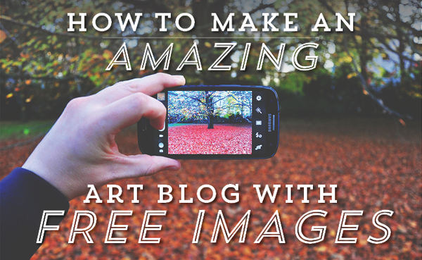 How to Make an Amazing Art Blog with Free Images