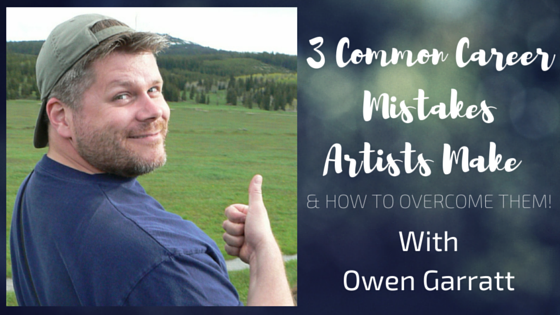 3 Common Career Mistakes Artists Make (And How to Overcome Them!)