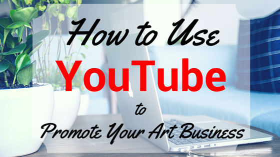 How to Use YouTube to Promote Your Art Business