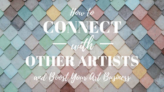 How to Connect with Other Artists and Boost Your Art Business