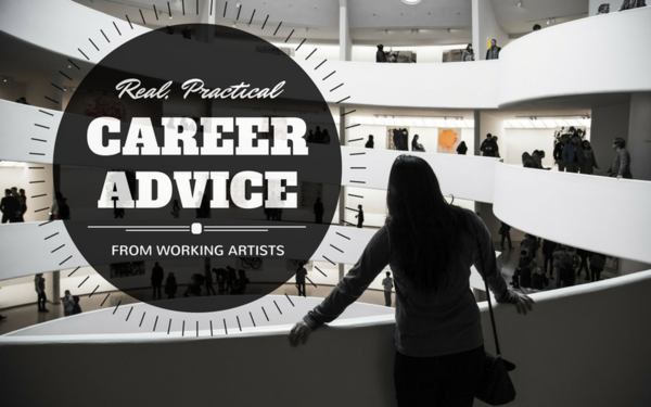 Real, Practical Career Advice From Working Artists