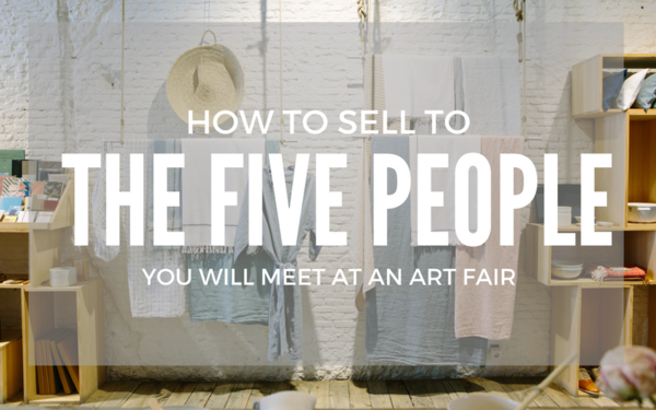 How to Sell to the 5 People You'll Meet at an Art Fair