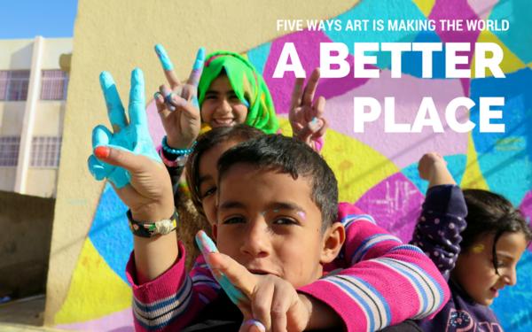 5 Ways Art Makes the World a Better Place