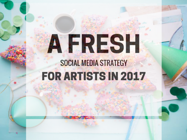 A Fresh Social Media Strategy For Artists In 2017 Artwork Archive