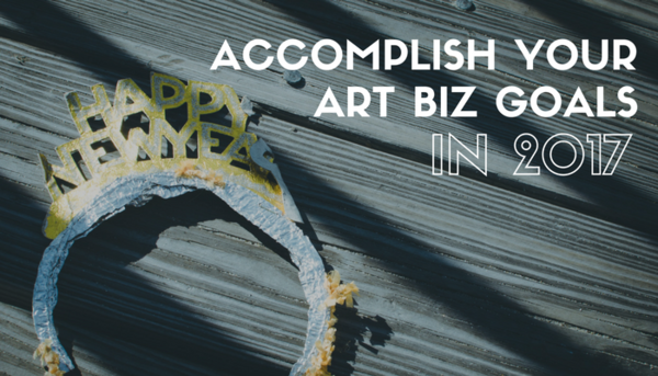 How to Accomplish Your Art Biz Goals This Year