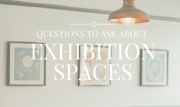 7 Questions to Ask Before Signing On to an Exhibition Space