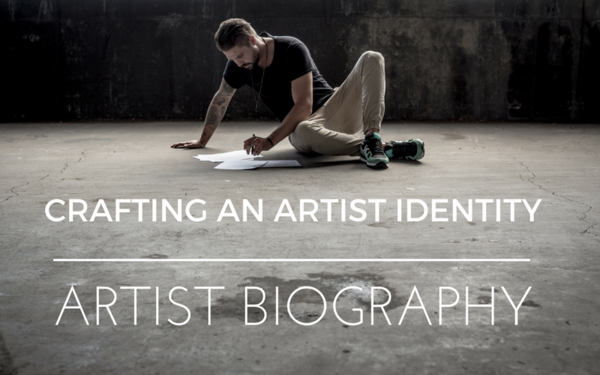 Creating a Strong Artist Identity: How to Write an Artist Bio