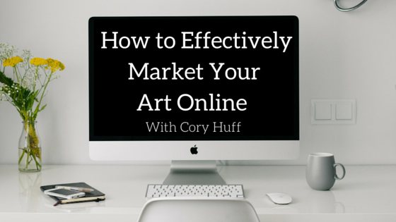 How to Effectively Market Your Art Online with Cory Huff