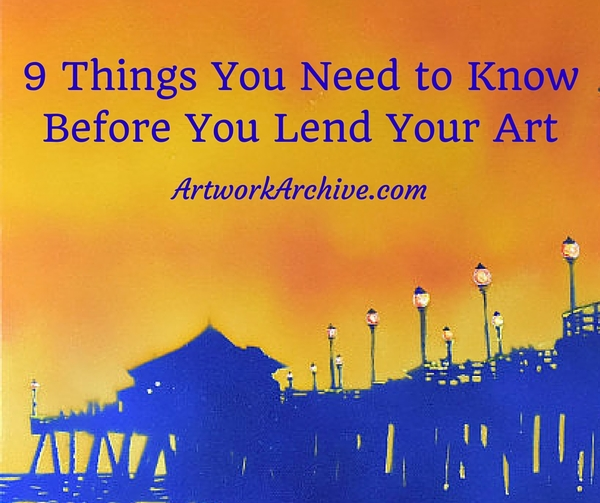 9 Things You Need to Know Before You Lend Your Art