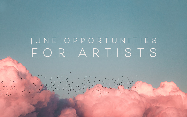 Monthly Art Opportunities: The Best Opportunities with June Deadlines