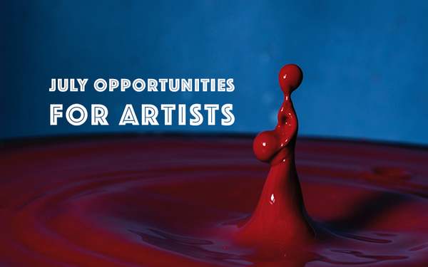 Monthly Art Opportunities: The Best Opportunities with July Deadlines