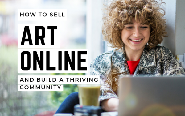 How to Sell Art Online and Build a Thriving Community
